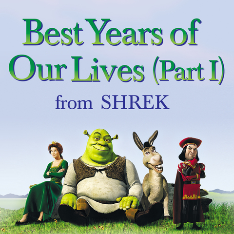 Best Years of Our Lives (from Shrek)
