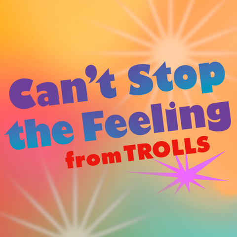 Can't Stop the Feeling (from Trolls)